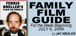 Family Film Guide for the Week Beginning July 6, 2008 by Jay Wexler