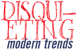 Disquieting Modern Trends