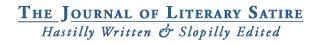 The Journal of Literary Satire | Hastilly Written & Sloppilly Edited