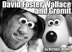 David Foster Wallace and Gromit