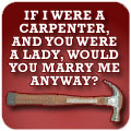 If I Were a Carpenter, and You Were a Lady, Would You Marry Me Anyway?
