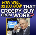 How Well Do You Know That Creepy Guy from Work?