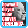 How Well Do You Know Grover Cleveland?