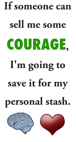 If someone can sell me some Courage, I'm going to save it for my personal stash.