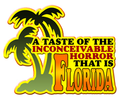 A Taste of the Inconceivable Horror That Is Florida