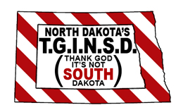 North Dakota's T.G.I.N.S.D. (Thank God It's Not South Dakota)