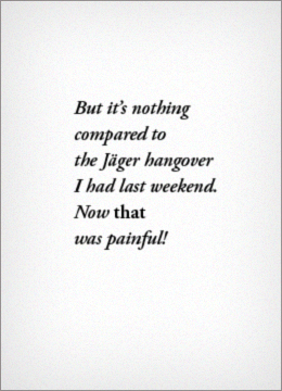 But it's nothing compared to the Jäger hangover I had last weekend. Now THAT was painful!